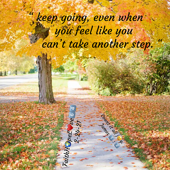 """"""" #Keep #going, #even #when #you #feel #like #you #can't #take #another #step. """""""