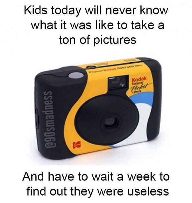 Kids today wouldnt understand...